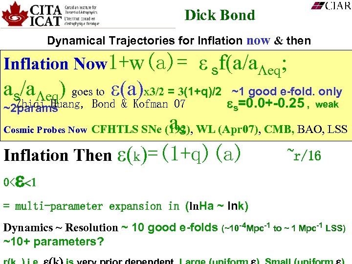Dick Bond Dynamical Trajectories for Inflation now & then Inflation Now 1+w(a)= ε sf(a/a