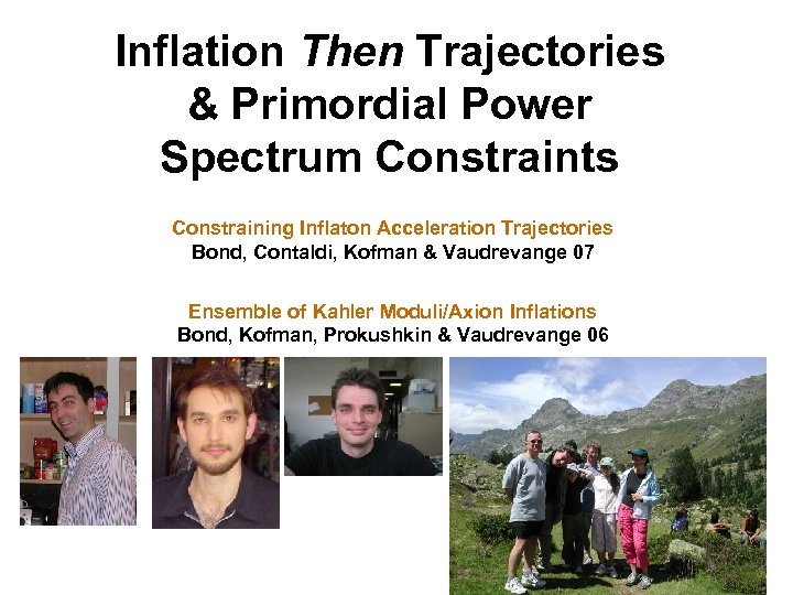 Inflation Then Trajectories & Primordial Power Spectrum Constraints Constraining Inflaton Acceleration Trajectories Bond, Contaldi,