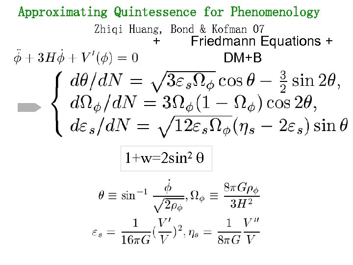 Approximating Quintessence for Phenomenology Zhiqi Huang, Bond & Kofman 07 + Friedmann Equations +
