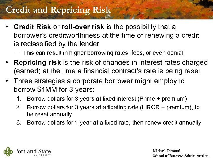 Credit and Repricing Risk • Credit Risk or roll-over risk is the possibility that