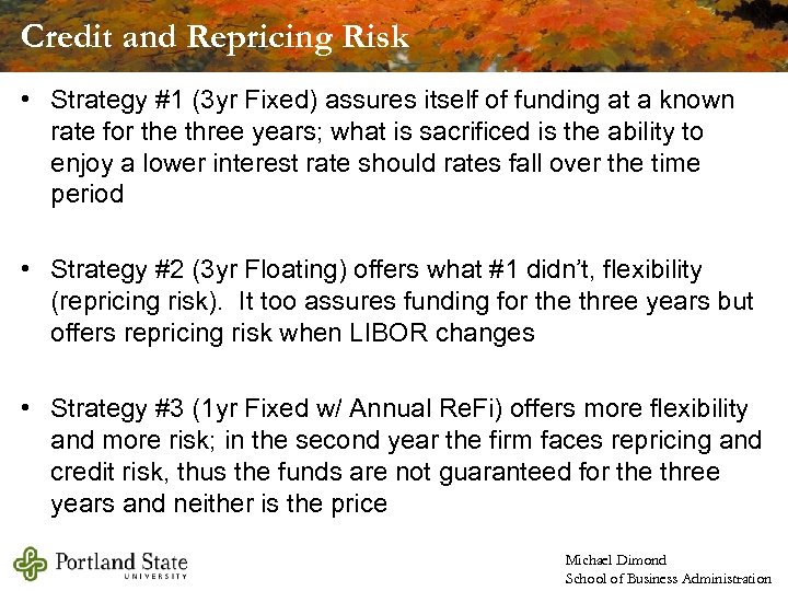Credit and Repricing Risk • Strategy #1 (3 yr Fixed) assures itself of funding