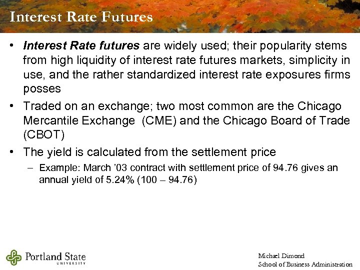 Interest Rate Futures • Interest Rate futures are widely used; their popularity stems from