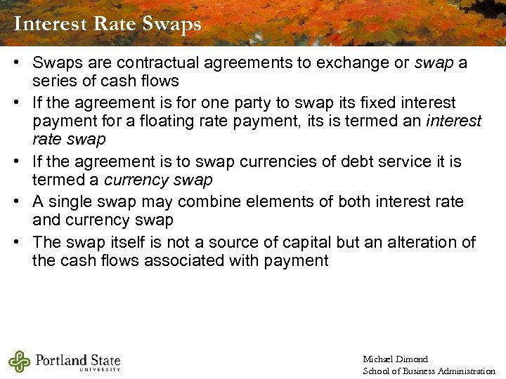 Interest Rate Swaps • Swaps are contractual agreements to exchange or swap a series