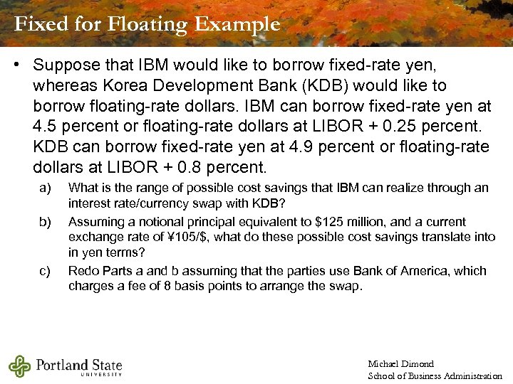 Fixed for Floating Example • Suppose that IBM would like to borrow fixed-rate yen,