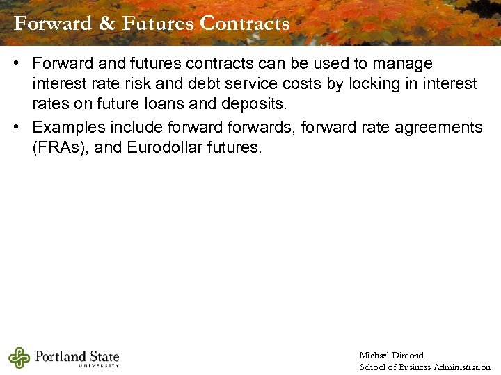 Forward & Futures Contracts • Forward and futures contracts can be used to manage