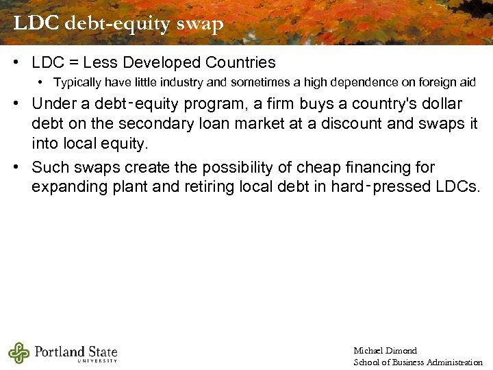 LDC debt-equity swap • LDC = Less Developed Countries • Typically have little industry