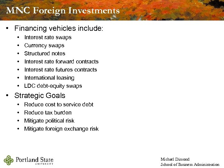 MNC Foreign Investments • Financing vehicles include: • • Interest rate swaps Currency swaps