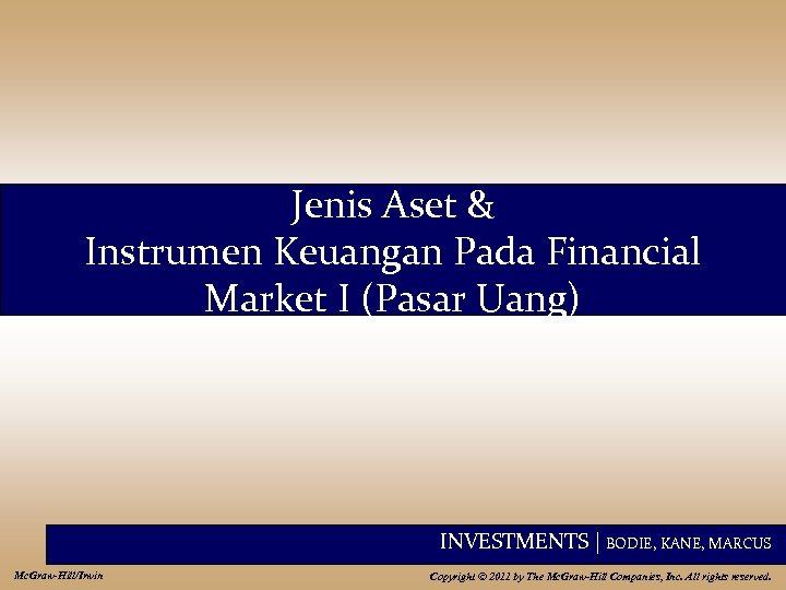 Jenis Aset & Instrumen Keuangan Pada Financial Market I (Pasar Uang) INVESTMENTS | BODIE,