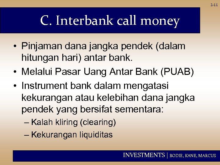 2 -11 C. Interbank call money • Pinjaman dana jangka pendek (dalam hitungan hari)