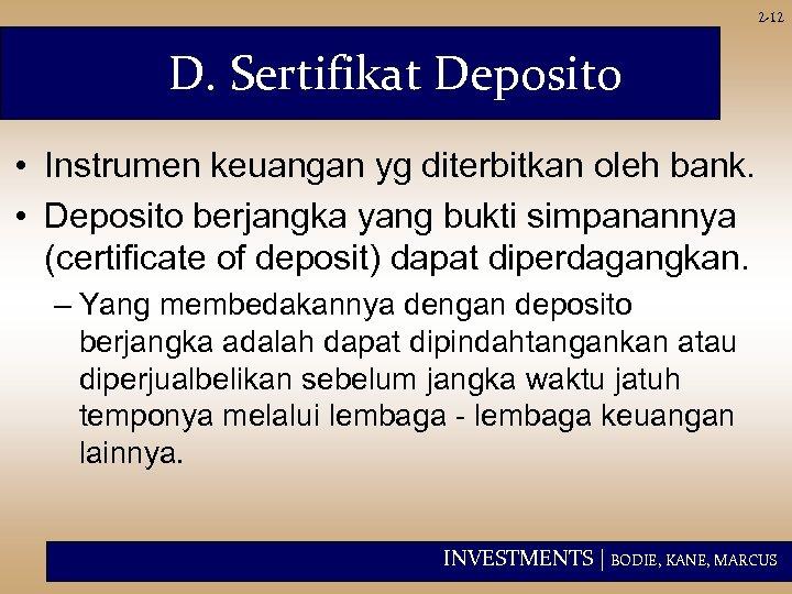 2 -12 D. Sertifikat Deposito • Instrumen keuangan yg diterbitkan oleh bank. • Deposito