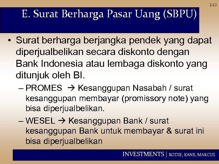 E. Surat Berharga Pasar Uang (SBPU) 2 -13 • Surat berharga berjangka pendek yang