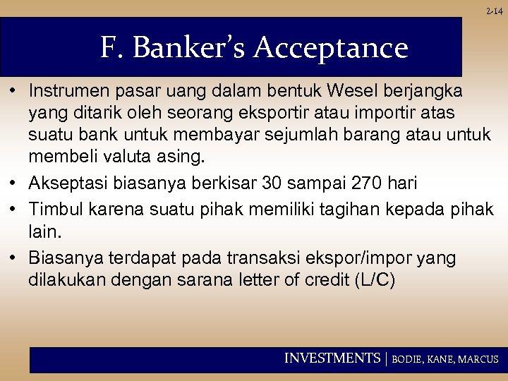 2 -14 F. Banker's Acceptance • Instrumen pasar uang dalam bentuk Wesel berjangka yang