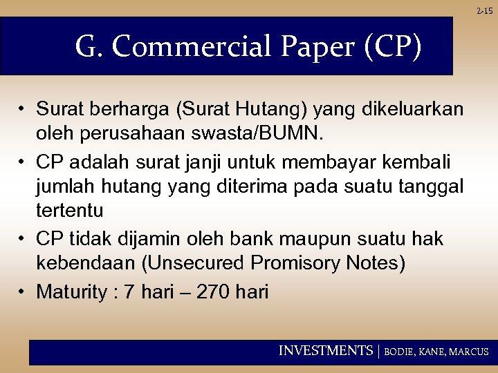 2 -15 G. Commercial Paper (CP) • Surat berharga (Surat Hutang) yang dikeluarkan oleh