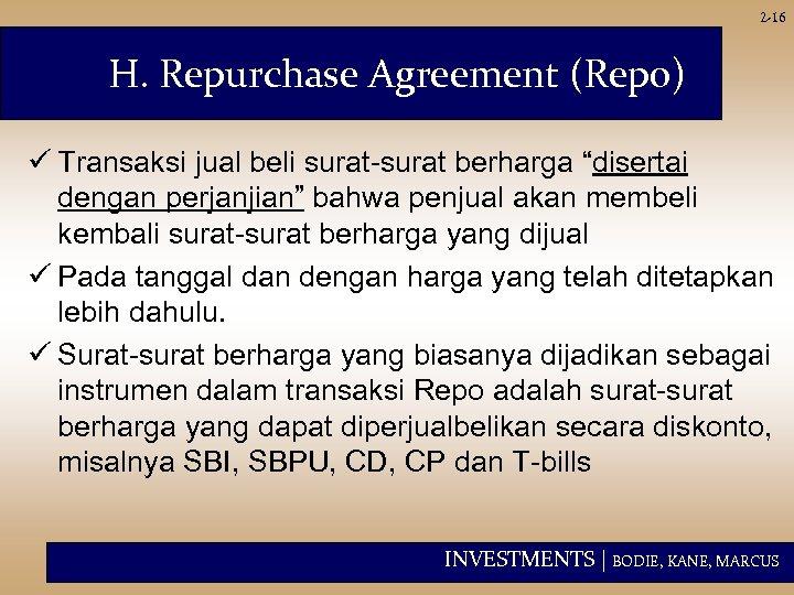 """2 -16 H. Repurchase Agreement (Repo) ü Transaksi jual beli surat-surat berharga """"disertai dengan"""