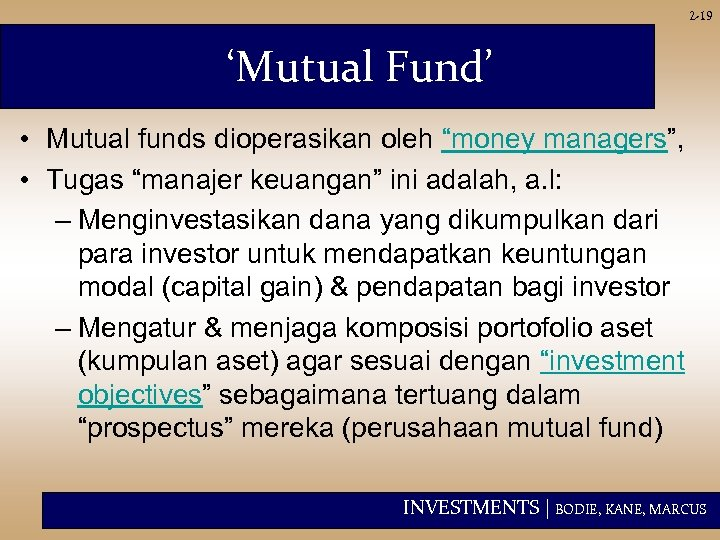 "2 -19 'Mutual Fund' • Mutual funds dioperasikan oleh ""money managers"", • Tugas ""manajer"