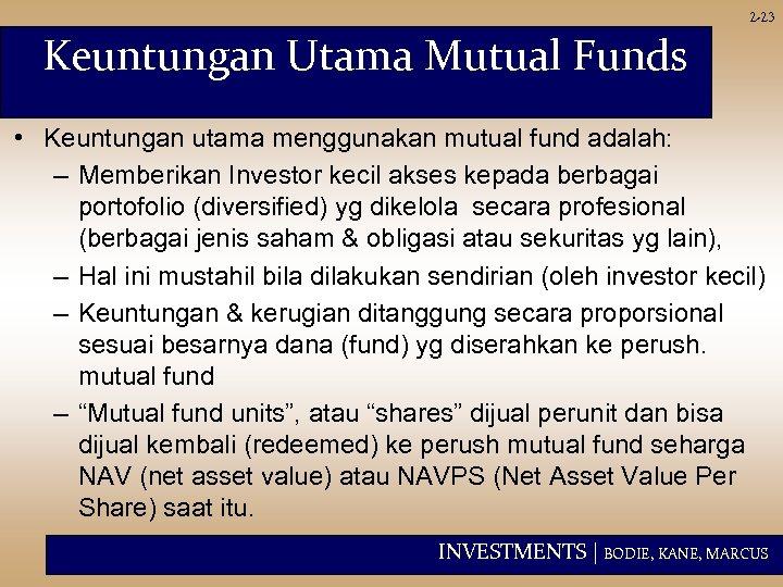 2 -23 Keuntungan Utama Mutual Funds • Keuntungan utama menggunakan mutual fund adalah: –