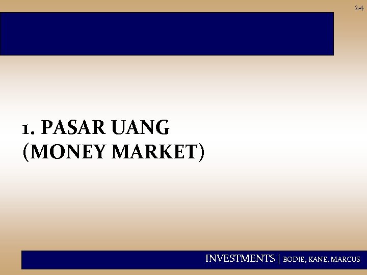 2 -4 1. PASAR UANG (MONEY MARKET) INVESTMENTS | BODIE, KANE, MARCUS