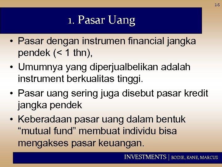 2 -5 1. Pasar Uang • Pasar dengan instrumen financial jangka pendek (< 1