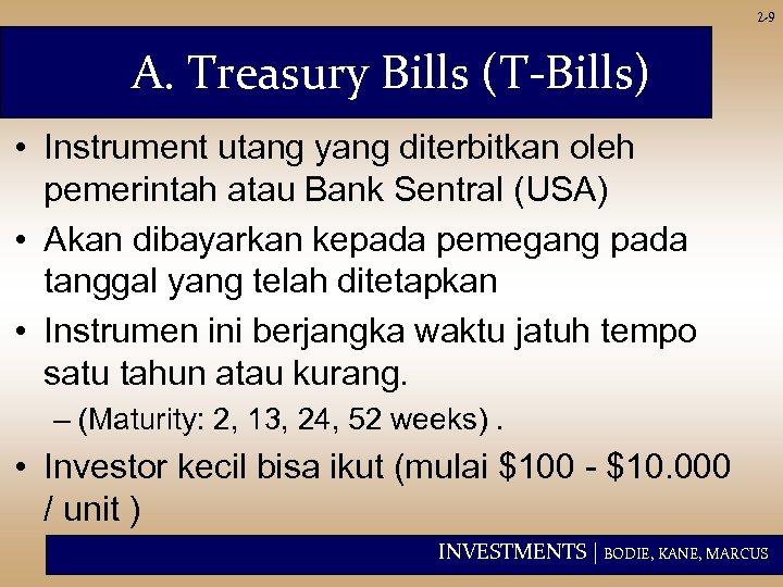 2 -9 A. Treasury Bills (T-Bills) • Instrument utang yang diterbitkan oleh pemerintah atau