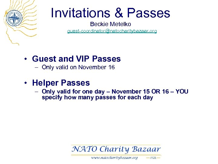 Invitations & Passes Beckie Metelko guest-coordinator@natocharitybazaar. org • Guest and VIP Passes – Only