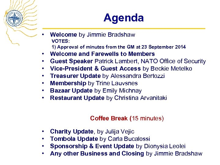 Agenda • Welcome by Jimmie Bradshaw VOTES: 1) Approval of minutes from the GM