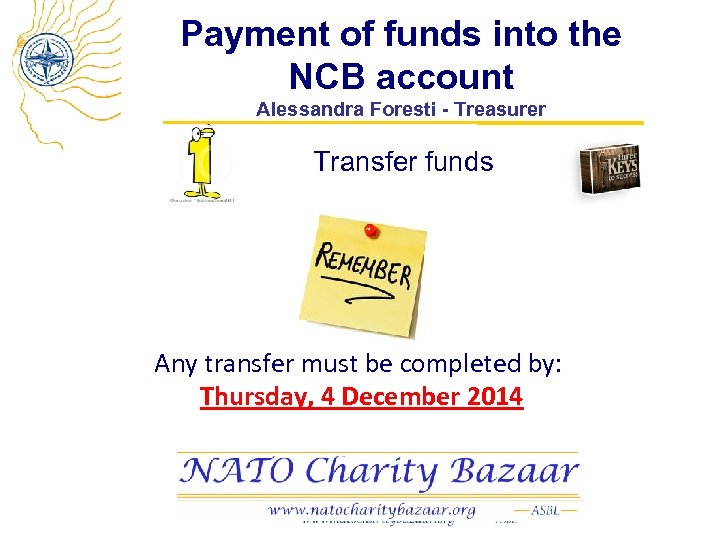 Payment of funds into the NCB account Alessandra Foresti - Treasurer Transfer funds Any