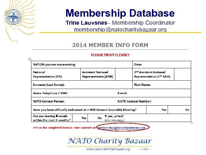 Membership Database Trine Lauvsnes– Membership Coordinator membership@natocharitybazaar. org