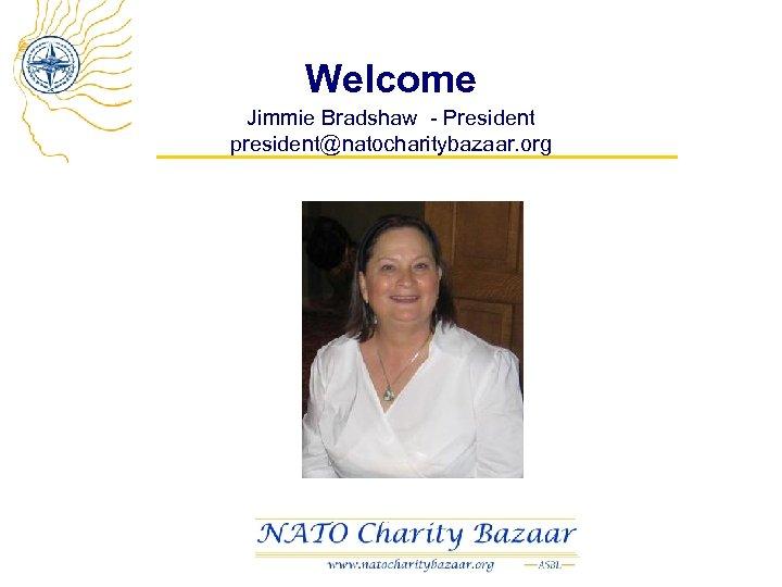 Welcome Jimmie Bradshaw - President president@natocharitybazaar. org