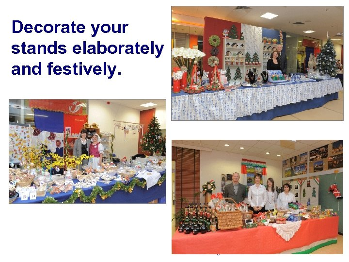 Decorate your stands elaborately and festively.