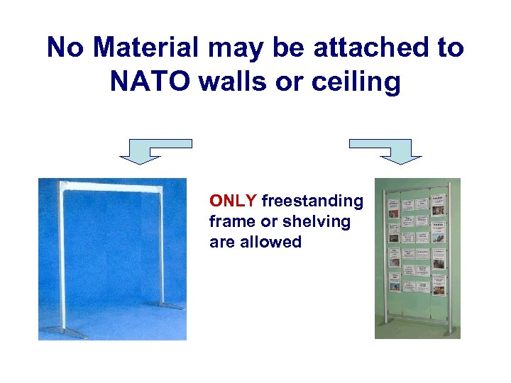 No Material may be attached to NATO walls or ceiling ONLY freestanding frame or