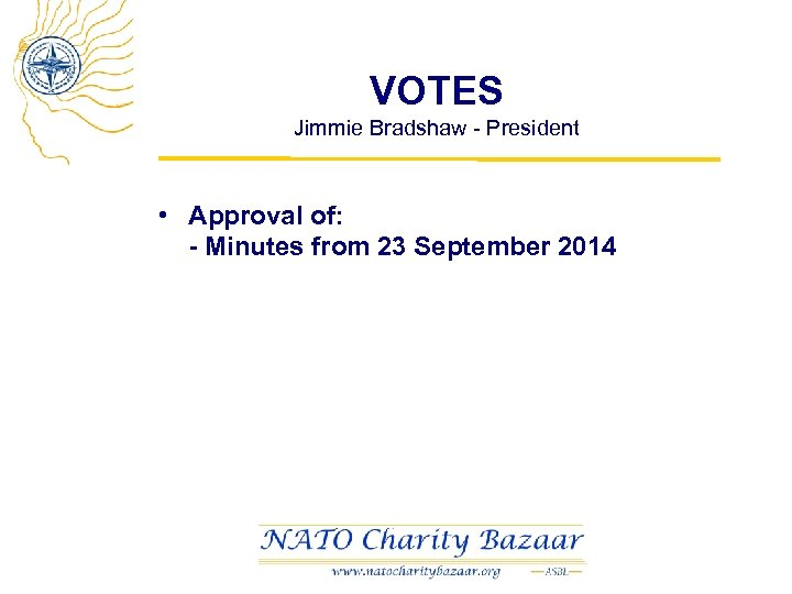VOTES Jimmie Bradshaw - President • Approval of: - Minutes from 23 September 2014