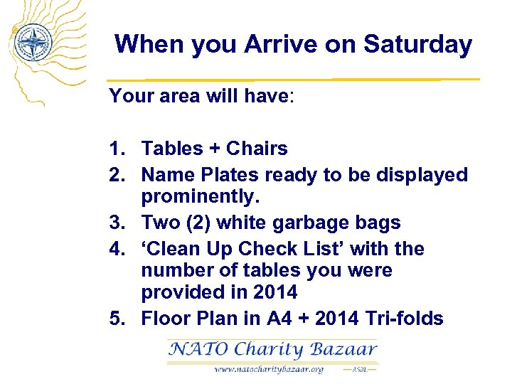 When you Arrive on Saturday Your area will have: 1. Tables + Chairs 2.