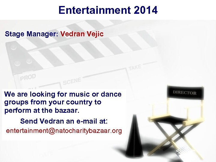 Entertainment 2014 Stage Manager: Vedran Vejic We are looking for music or dance groups