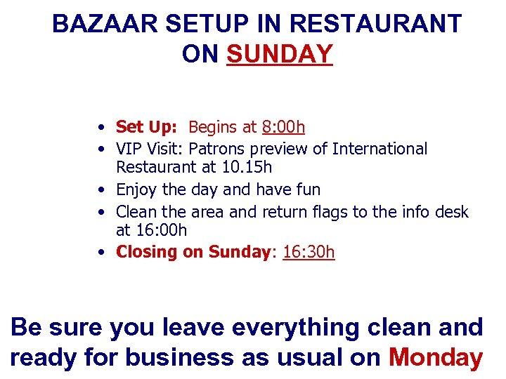 BAZAAR SETUP IN RESTAURANT ON SUNDAY • Set Up: Begins at 8: 00 h