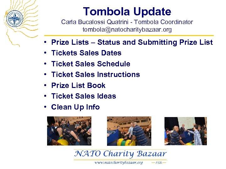 Tombola Update Carla Bucalossi Quatrini - Tombola Coordinator tombola@natocharitybazaar. org • • Prize Lists