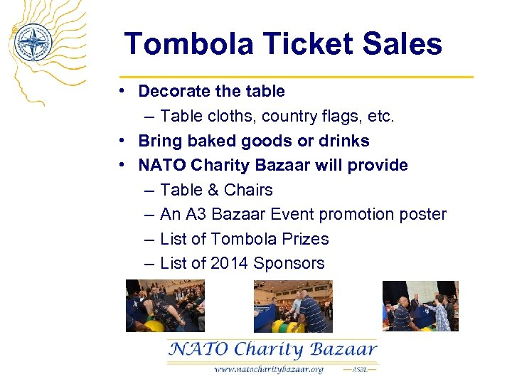 Tombola Ticket Sales • Decorate the table – Table cloths, country flags, etc. •