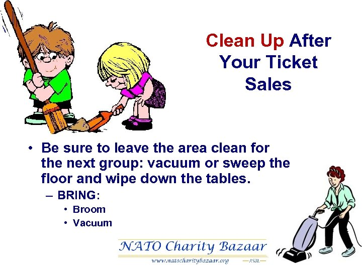Clean Up After Your Ticket Sales • Be sure to leave the area clean
