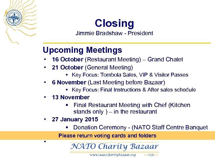 Closing Jimmie Bradshaw - President Upcoming Meetings • 16 October (Restaurant Meeting) – Grand
