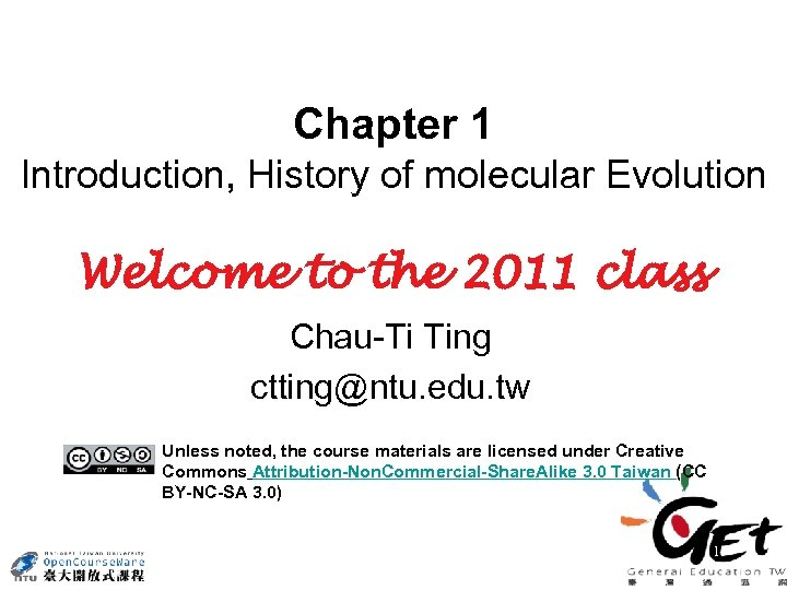 Chapter 1 Introduction, History of molecular Evolution Welcome to the 2011 class Chau-Ti Ting