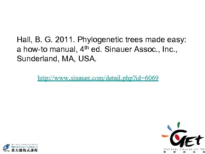 Hall, B. G. 2011. Phylogenetic trees made easy: a how-to manual, 4 th ed.