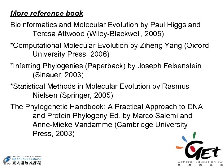 More reference book Bioinformatics and Molecular Evolution by Paul Higgs and Teresa Attwood (Wiley-Blackwell,