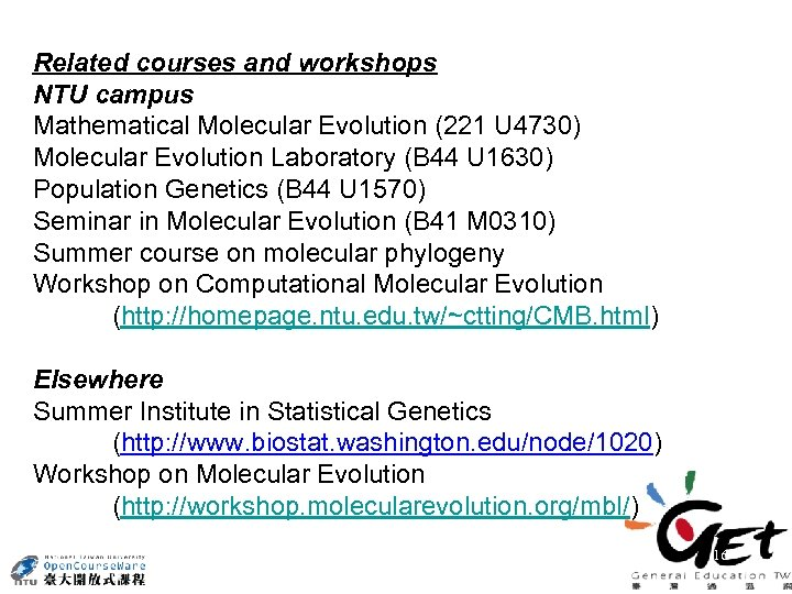 Related courses and workshops NTU campus Mathematical Molecular Evolution (221 U 4730) Molecular Evolution