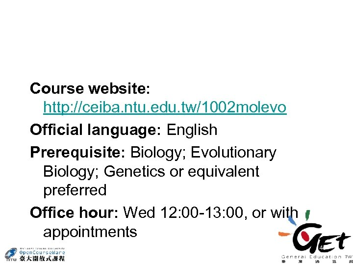 Course website: http: //ceiba. ntu. edu. tw/1002 molevo Official language: English Prerequisite: Biology; Evolutionary