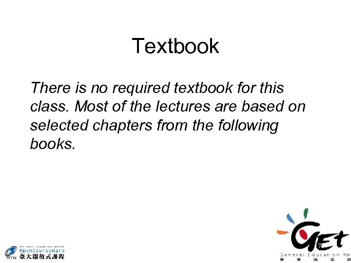 Textbook There is no required textbook for this class. Most of the lectures are