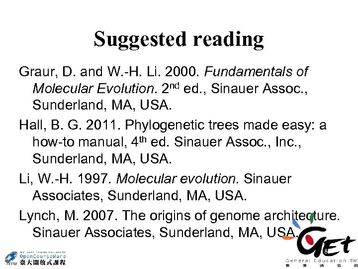 Suggested reading Graur, D. and W. -H. Li. 2000. Fundamentals of Molecular Evolution. 2