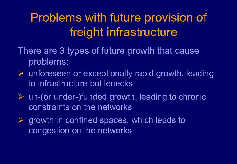 Problems with future provision of freight infrastructure There are 3 types of future growth