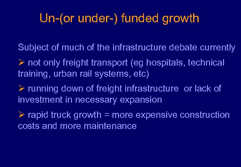 Un-(or under-) funded growth Subject of much of the infrastructure debate currently Ø not