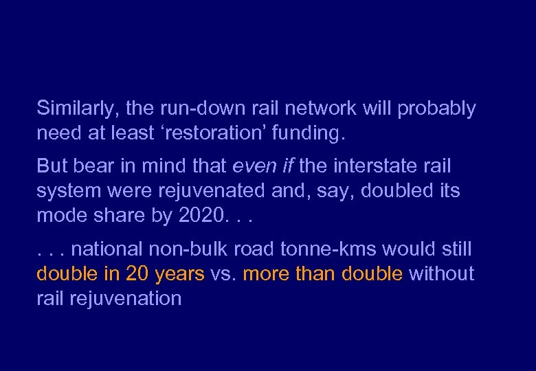 Similarly, the run-down rail network will probably need at least 'restoration' funding. But bear