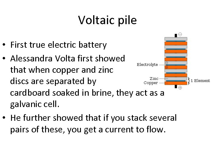 Voltaic pile • First true electric battery • Alessandra Volta first showed that when