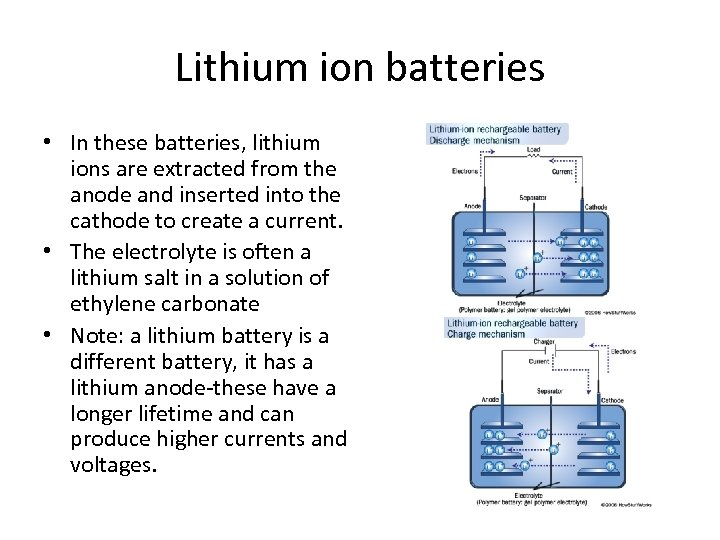 Lithium ion batteries • In these batteries, lithium ions are extracted from the anode